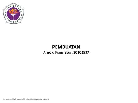 PEMBUATAN Arnold Fransiskus, 30102537 for further detail, please visit