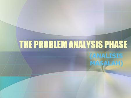 THE PROBLEM ANALYSIS PHASE