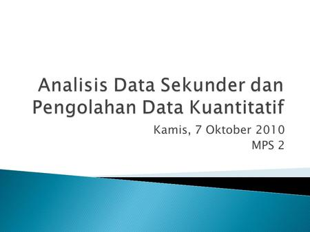 Kamis, 7 Oktober 2010 MPS 2.  A special case of existing statistics: it is reanalysis of previously collected survey or other data that were originally.