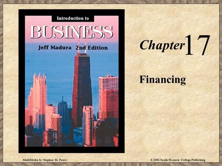 MultiMedia by Stephen M. Peters© 2001 South-Western College Publishing Chapter 17 Financing Introduction to.