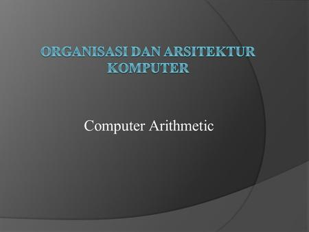 Computer Arithmetic. 1. FIXED POINT ARITHMATIC YANG MENCAKUP :  Adder (Penambahan)  Subtracter(Pengurangan)  Multiplication (Perkalian)  Division.