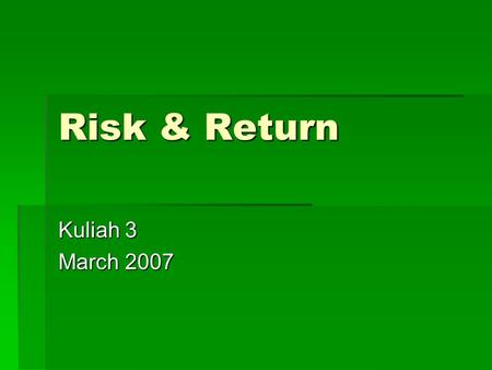 Risk & Return Kuliah 3 March 2007. KONSEP DASAR  Konsep dasar: Investor menyukai return dan tidak menyukai risiko: High risk, High return. Low risk,