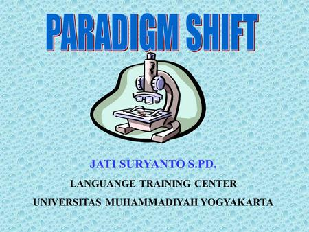 JATI SURYANTO S.PD. LANGUANGE TRAINING CENTER UNIVERSITAS MUHAMMADIYAH YOGYAKARTA.