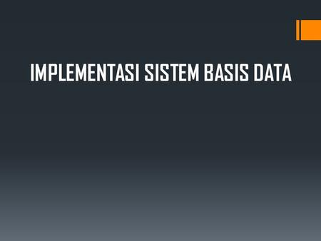 IMPLEMENTASI SISTEM BASIS DATA