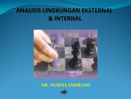ANALISIS LINGKUNGAN EKSTERNAL & INTERNAL