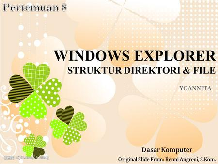 WINDOWS EXPLORER STRUKTUR DIREKTORI & FILE YOANNITA Dasar Komputer Original Slide From: Renni Angreni, S.Kom.
