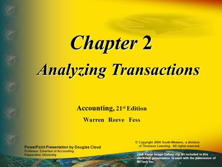 Chapter 2 Analyzing Transactions Accounting, 21 st Edition Warren Reeve Fess PowerPoint Presentation by Douglas Cloud Professor Emeritus of Accounting.