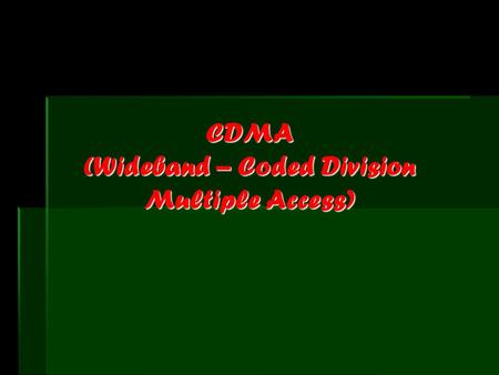 CDMA (Wideband – Coded Division Multiple Access)