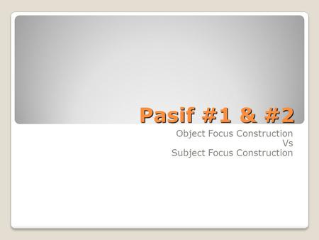 Pasif #1 & #2 Pasif #1 & #2 Object Focus Construction Vs Subject Focus Construction.