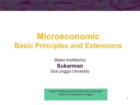 1 Microeconomic Basic Principles and Extensions Slides modified by Sukarman Esa Unggul University Bahan Pendukung untuk Mata Kuliah Ekonomi Mikro-Universitas.