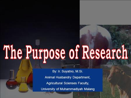 By: Ir. Suyatno, M.Si. Animal Husbandry Department, Agricultural Scienses Faculty, University of Muhammadiyah Malang.