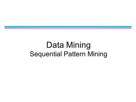 Data Mining Sequential Pattern Mining. Data Sequence ObjectTimestampEvents A102, 3, 5 A206, 1 A231 B114, 5, 6 B172 B217, 8, 1, 2 B281, 6 C141, 8, 7 Database.