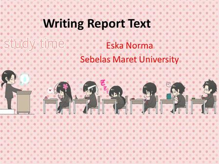 Writing Report Text Eska Norma Sebelas Maret University.