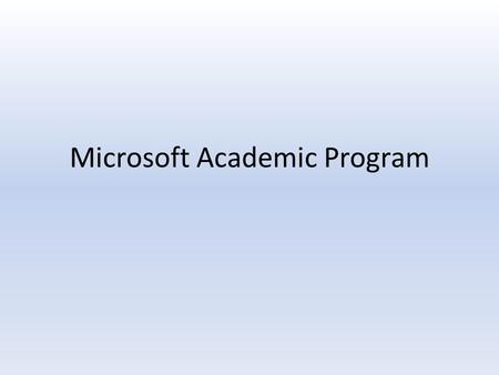 Microsoft Academic Program. Skills & Intellectual Capital Industry Partnerships InnovationInnovation Long Term & Continuing Process Growing Local Software.