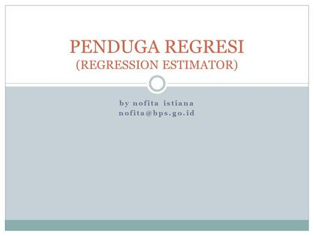 By nofita istiana PENDUGA REGRESI (REGRESSION ESTIMATOR)