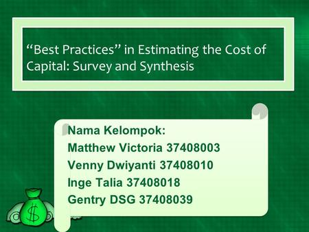"""Best Practices"" in Estimating the Cost of Capital: Survey and Synthesis Nama Kelompok: Matthew Victoria 37408003 Venny Dwiyanti 37408010 Inge Talia 37408018."