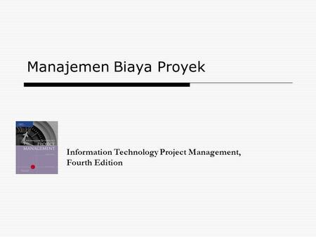 Manajemen Biaya Proyek Information Technology Project Management, Fourth Edition.
