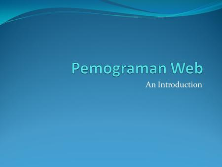 An Introduction. Perkenalan Moh Hasbi Assidiqi S1 Informatika ITS angkatan 2003 Yahoo ID : m_hasbi_as Facebook :