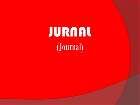 JURNAL (Journal) JURNAL UMUM (GENERAL JOURNAL) DAN JURNAL KHUSUS (SPECIAL JOURNAL)
