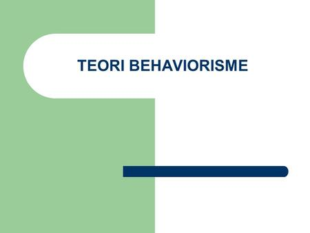 TEORI BEHAVIORISME.