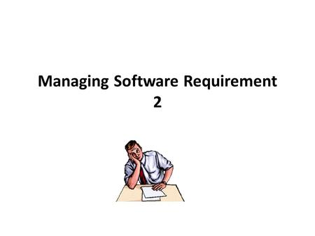 Managing Software Requirement 2. Software Project Management Plan (SPMP) Software Requirement Specification (SRS) Software Design Description (SDD) Software.