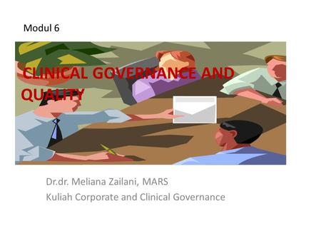 Modul 6 Dr.dr. Meliana Zailani, MARS Kuliah Corporate and Clinical Governance CLINICAL GOVERNANCE AND QUALITY.