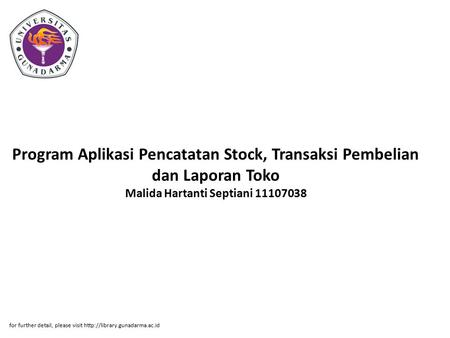 Program Aplikasi Pencatatan Stock, Transaksi Pembelian dan Laporan Toko Malida Hartanti Septiani 11107038 for further detail, please visit
