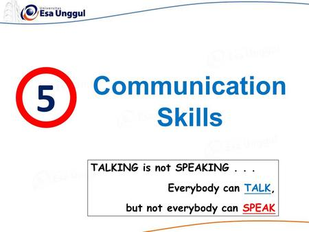 5 Communication Skills TALKING is not SPEAKING . . .