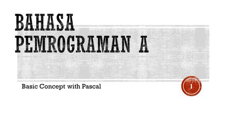 Basic Concept with Pascal