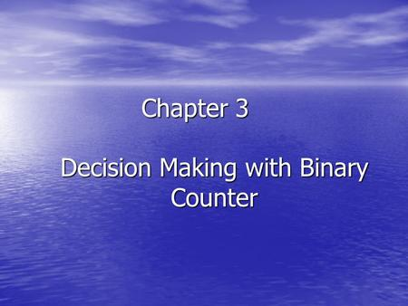 Decision Making with Binary Counter