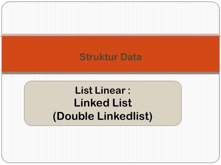List Linear : Linked List (Double Linkedlist) Struktur Data.