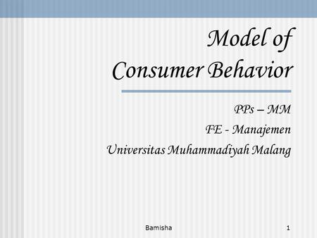 Bamisha1 Model of Consumer Behavior PPs – MM FE - Manajemen Universitas Muhammadiyah Malang.