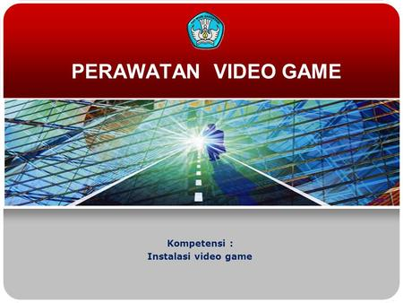 PERAWATAN VIDEO GAME Kompetensi : Instalasi video game.