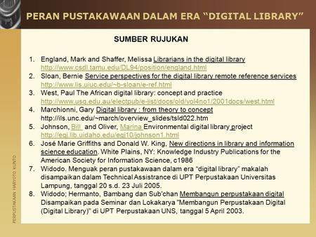 "PERPUSTAKAAN HARYOTO KUNTO PERAN PUSTAKAWAAN DALAM ERA ""DIGITAL LIBRARY"" 1.England, Mark and Shaffer, Melissa Librarians in the digital library"