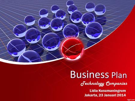 Business Plan Technology Companies Lidia Kusumaningrum Jakarta, 23 Januari 2014.
