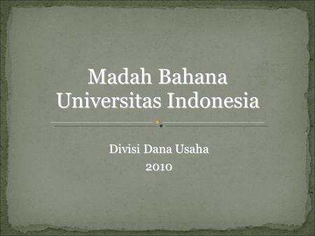 Divisi Dana Usaha 2010 Madah Bahana Universitas Indonesia.
