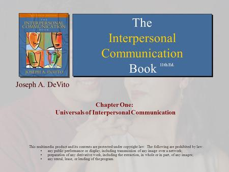 Chapter One: Universals of Interpersonal Communication This multimedia product and its contents are protected under copyright law. The following are prohibited.