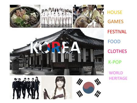 CLOTHES FOOD FESTIVAL K-POP WORLD HERITAGE HOUSE GAMES.