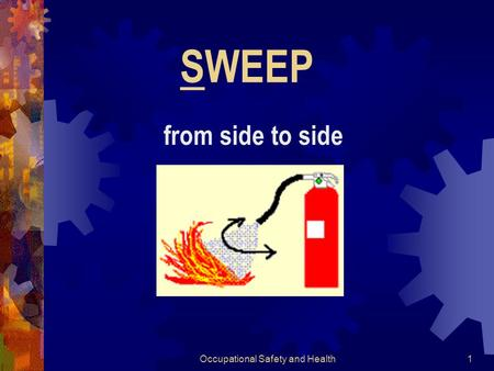 Occupational Safety and Health1 SWEEP from side to side.
