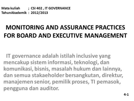 MONITORING AND ASSURANCE PRACTICES FOR BOARD AND EXECUTIVE MANAGEMENT IT governance adalah istilah inclusive yang mencakup sistem informasi, teknologi,