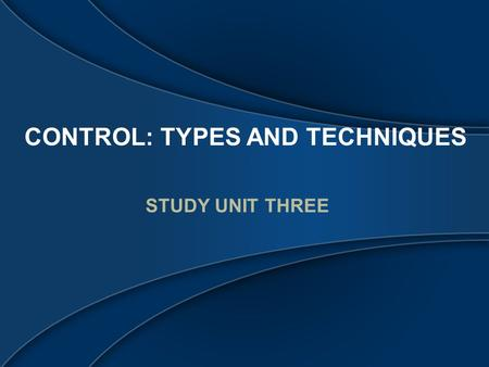 CONTROL: TYPES AND TECHNIQUES STUDY UNIT THREE. PROFICIENCY IN ANALYSIS, SYNTHESIS AND EVALUATION ElementsDescriptionExample Analysis It results in understanding.