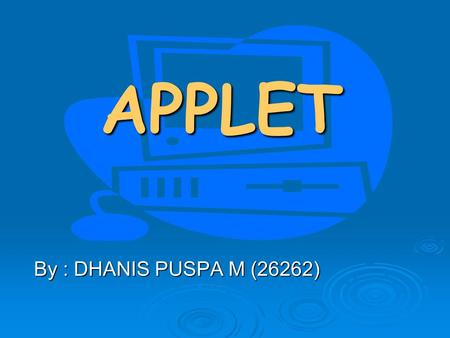 APPLET By : DHANIS PUSPA M (26262).
