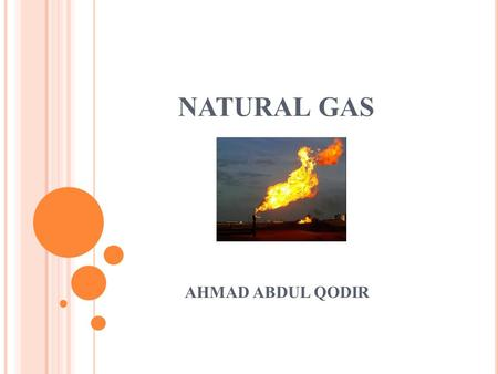 NATURAL GAS AHMAD ABDUL QODIR. MACAM MACAM GAS  Non Associated gas  Associated gasses  Wet Natural Gas  Dry Natural Gas.
