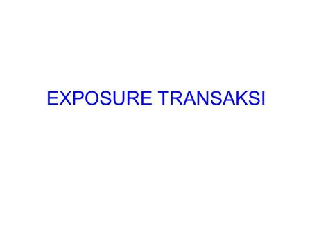 EXPOSURE TRANSAKSI.