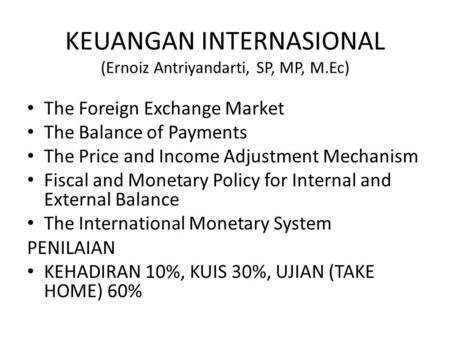 KEUANGAN INTERNASIONAL (Ernoiz Antriyandarti, SP, MP, M.Ec) The Foreign Exchange Market The Balance of Payments The Price and Income Adjustment Mechanism.