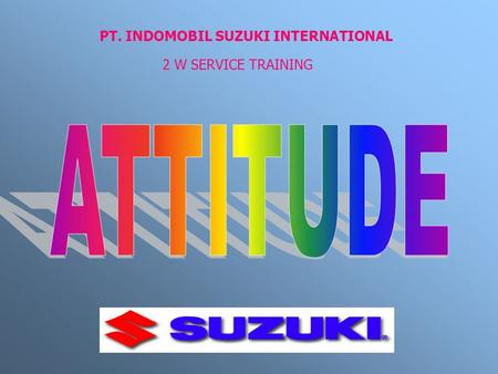 PT. INDOMOBIL SUZUKI INTERNATIONAL 2 W SERVICE TRAINING.