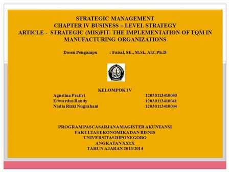 STRATEGIC MANAGEMENT CHAPTER IV BUSINESS – LEVEL STRATEGY ARTICLE - STRATEGIC (MIS)FIT: THE IMPLEMENTATION OF TQM IN MANUFACTURING ORGANIZATIONS Dosen.