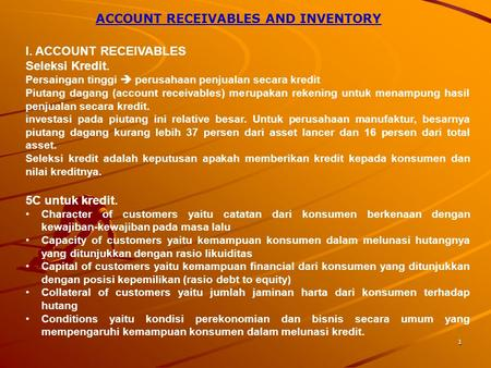 1 ACCOUNT RECEIVABLES AND INVENTORY I. ACCOUNT RECEIVABLES Seleksi Kredit. Persaingan tinggi  perusahaan penjualan secara kredit Piutang dagang (account.