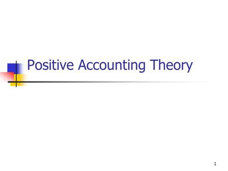 1 Positive Accounting Theory. 2 PAT Concept Agency Theory Efficient Market Hypothesis (EMH) Positive Accounting Theory (PAT) Bonus Plan Hypothesis Political.