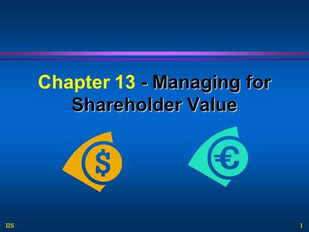 1 IIS - Managing for Shareholder Value Chapter 13 - Managing for Shareholder Value.